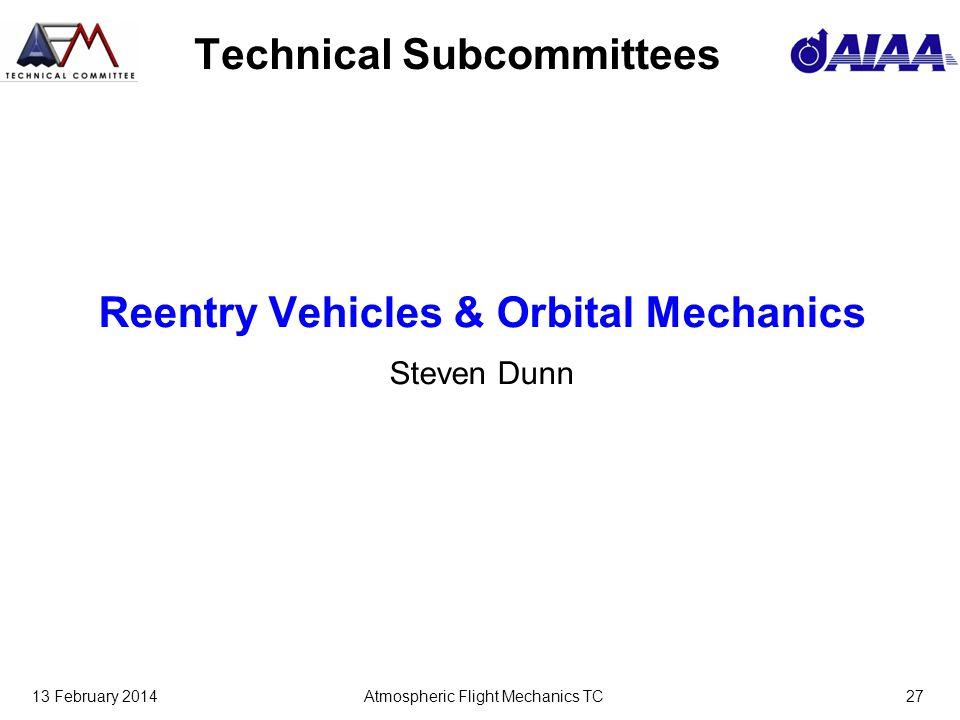 13 February 2014Atmospheric Flight Mechanics TC27 Technical Subcommittees Reentry Vehicles & Orbital Mechanics Steven Dunn