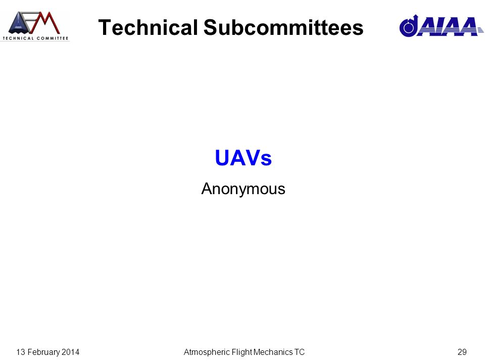 13 February 2014Atmospheric Flight Mechanics TC29 Technical Subcommittees UAVs Anonymous