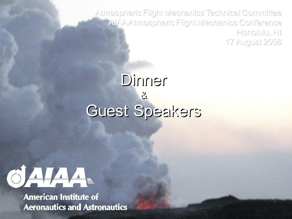 Dinner & Guest Speakers Dinner & Guest Speakers Atmospheric Flight Mechanics Technical Committee AIAA Atmospheric Flight Mechanics Conference Honolulu, HI 17 August 2008