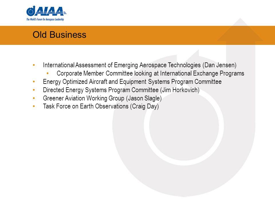 Old Business International Assessment of Emerging Aerospace Technologies (Dan Jensen) Corporate Member Committee looking at International Exchange Pro