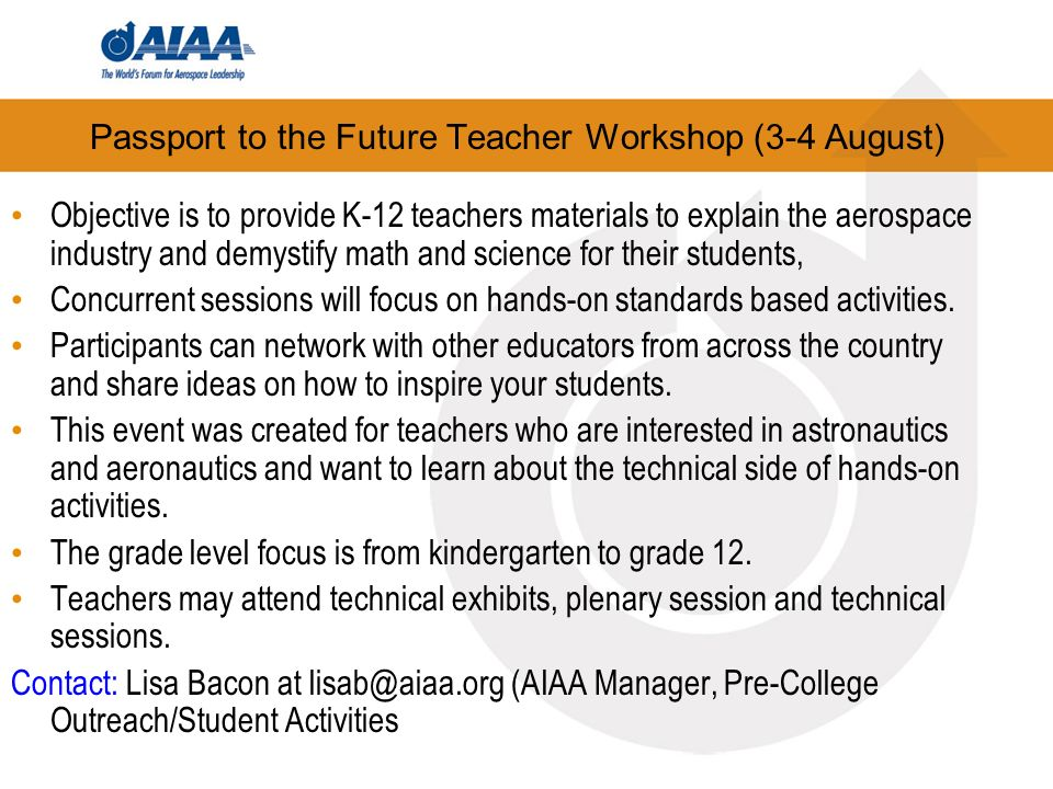 Passport to the Future Teacher Workshop (3-4 August) Objective is to provide K-12 teachers materials to explain the aerospace industry and demystify m