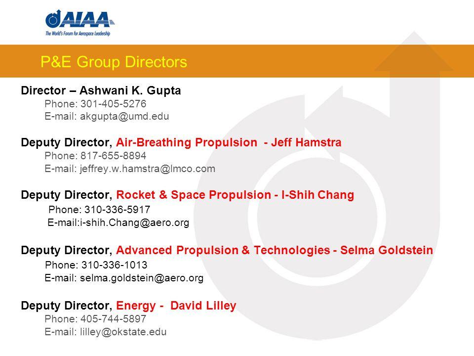 P&E Group Directors Director – Ashwani K. Gupta Phone: 301-405-5276 E-mail: akgupta@umd.edu Deputy Director, Air-Breathing Propulsion - Jeff Hamstra P