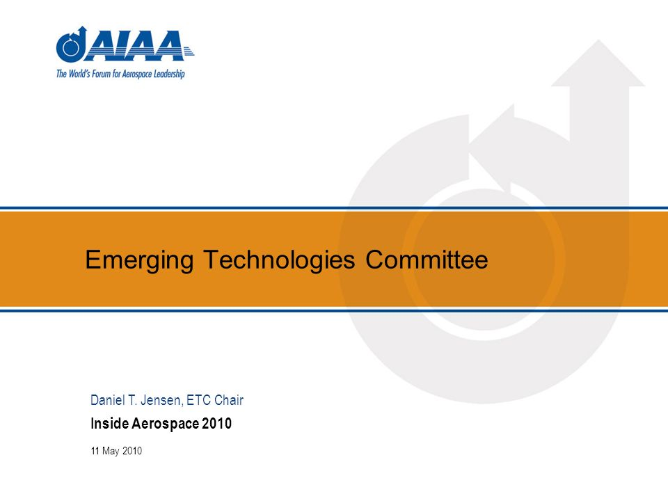 Emerging Technologies Committee Inside Aerospace 2010 11 May 2010 Daniel T. Jensen, ETC Chair