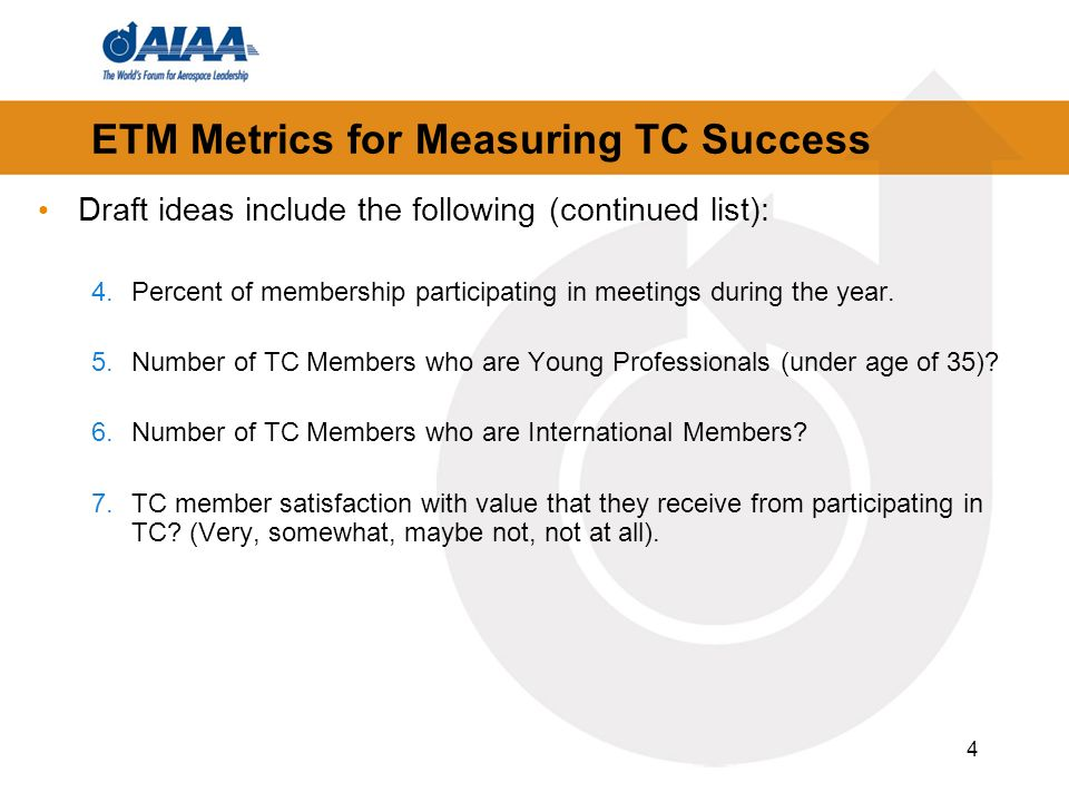 4 ETM Metrics for Measuring TC Success Draft ideas include the following (continued list): 4.Percent of membership participating in meetings during the year.