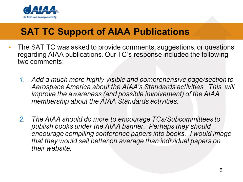 9 SAT TC Support of AIAA Publications The SAT TC was asked to provide comments, suggestions, or questions regarding AIAA publications.