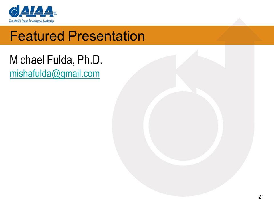 Featured Presentation Michael Fulda, Ph.D. mishafulda@gmail.com 21