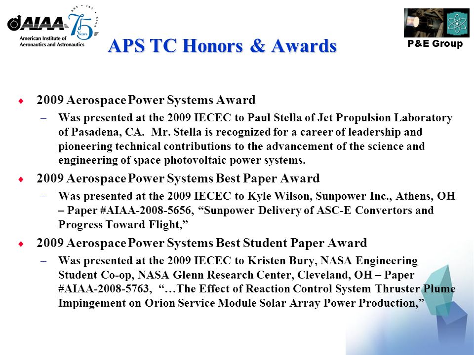 P&E Group APS TC Honors & Awards 2009 Aerospace Power Systems Award –Was presented at the 2009 IECEC to Paul Stella of Jet Propulsion Laboratory of Pasadena, CA.