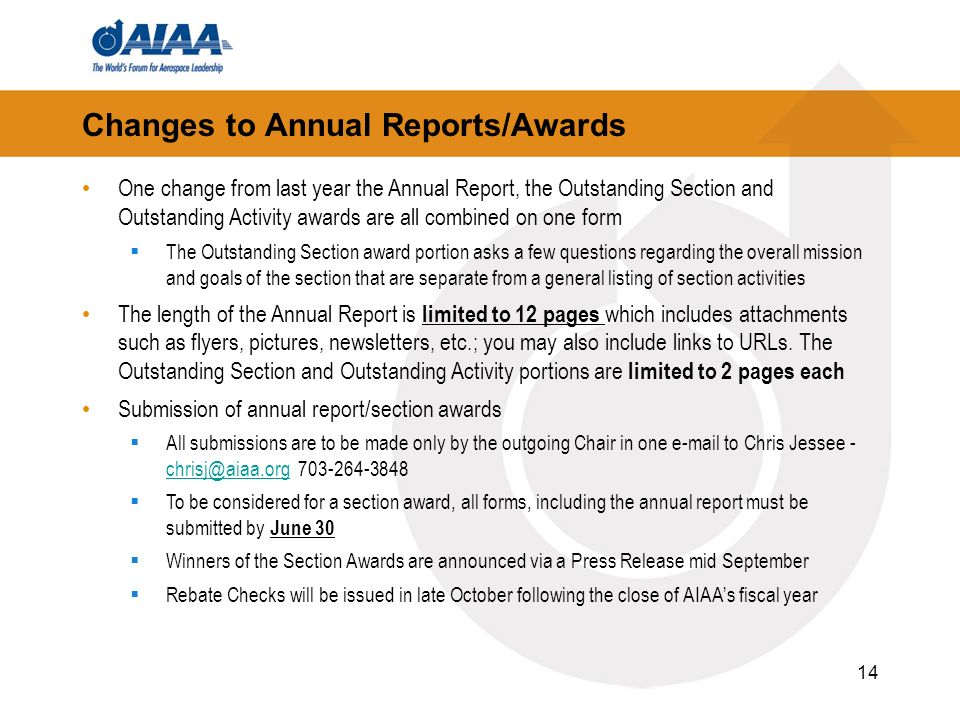 Changes to Annual Reports/Awards 14 One change from last year the Annual Report, the Outstanding Section and Outstanding Activity awards are all combined on one form The Outstanding Section award portion asks a few questions regarding the overall mission and goals of the section that are separate from a general listing of section activities The length of the Annual Report is limited to 12 pages which includes attachments such as flyers, pictures, newsletters, etc.; you may also include links to URLs.