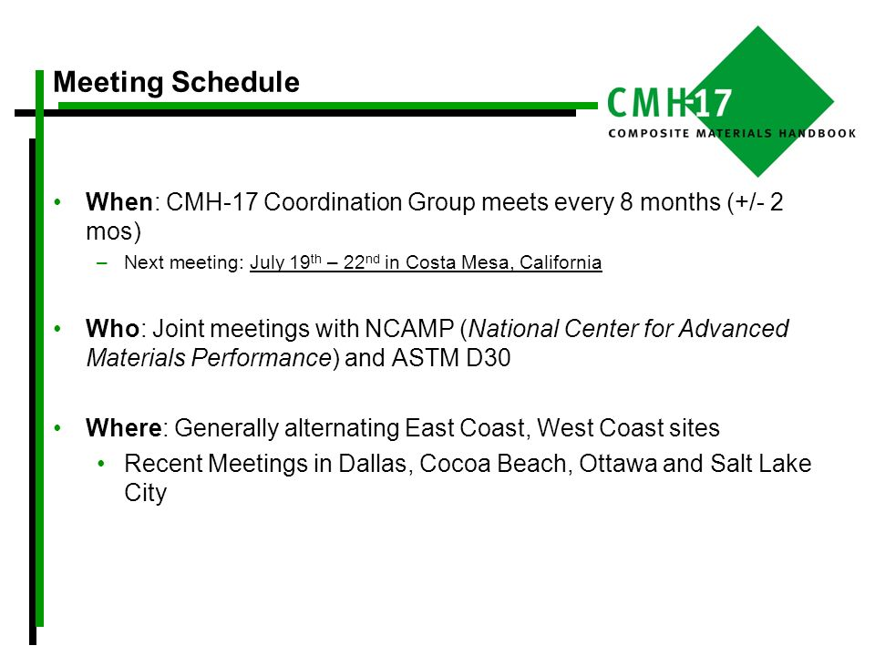 Meeting Schedule When: CMH-17 Coordination Group meets every 8 months (+/- 2 mos) –Next meeting: July 19 th – 22 nd in Costa Mesa, California Who: Joi