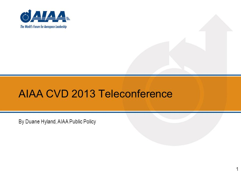 AIAA CVD 2013 Teleconference By Duane Hyland, AIAA Public Policy 1