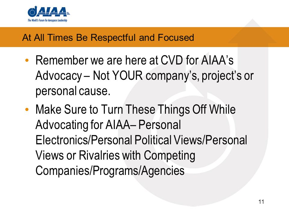At All Times Be Respectful and Focused Remember we are here at CVD for AIAAs Advocacy – Not YOUR companys, projects or personal cause.