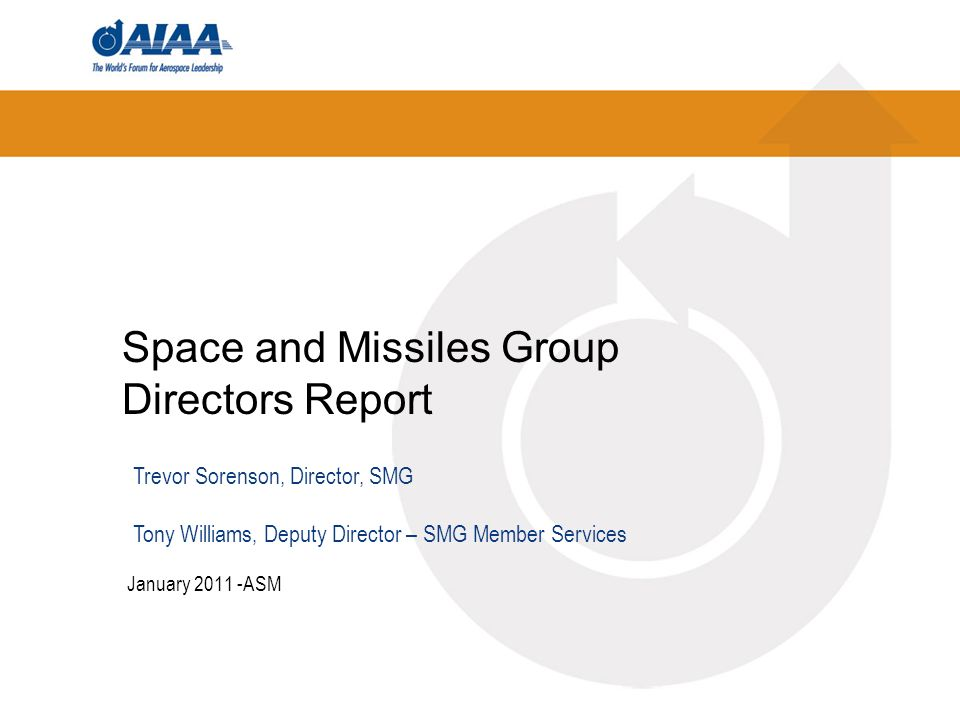 Space and Missiles Group Directors Report January 2011 -ASM Trevor Sorenson, Director, SMG Tony Williams, Deputy Director – SMG Member Services