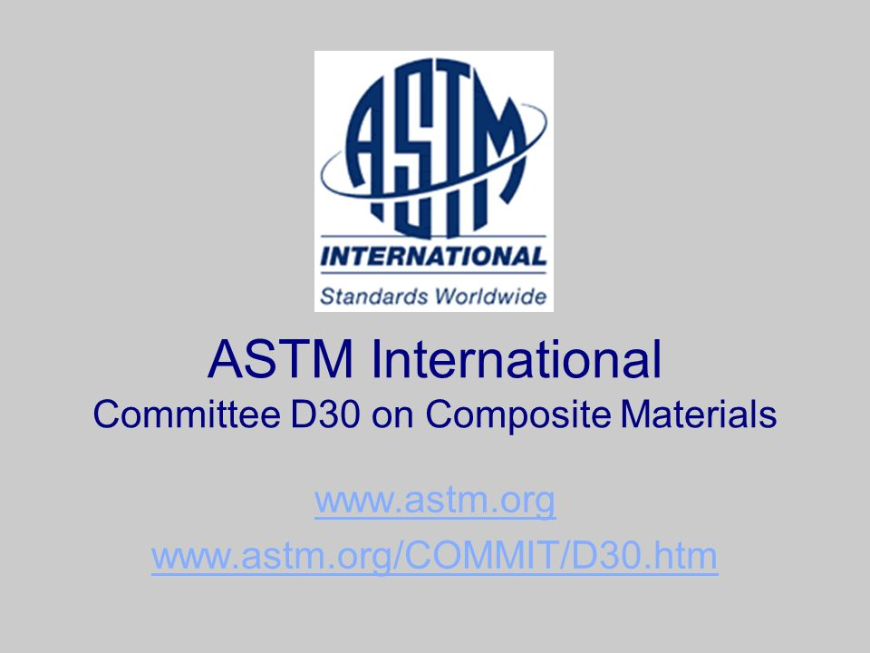 ASTM International Committee D30 on Composite Materials www.astm.org www.astm.org/COMMIT/D30.htm