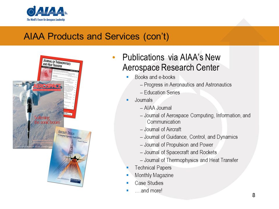 8 AIAA Products and Services (cont) Publications via AIAAs New Aerospace Research Center Books and e-books – Progress in Aeronautics and Astronautics