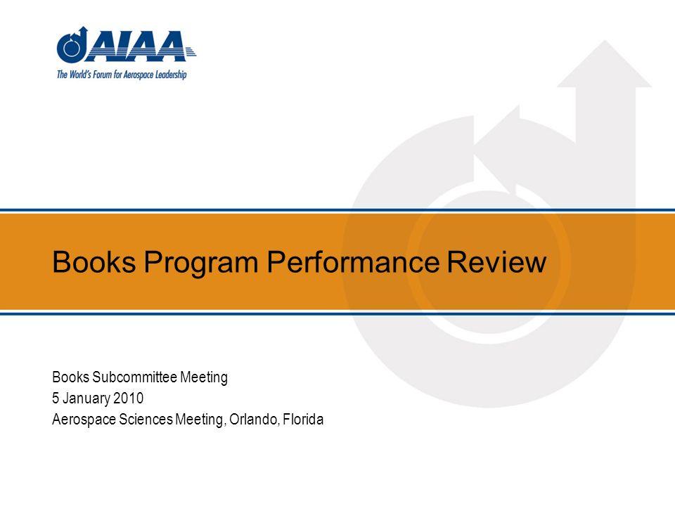 Books Program Performance Review Books Subcommittee Meeting 5 January 2010 Aerospace Sciences Meeting, Orlando, Florida