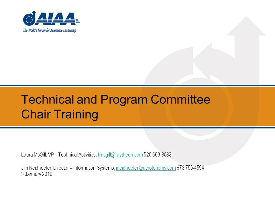 Technical and Program Committee Chair Training Laura McGill, VP - Technical Activities, ljmcgill@raytheon.com 520 663-8583 ljmcgill@raytheon.com Jim N