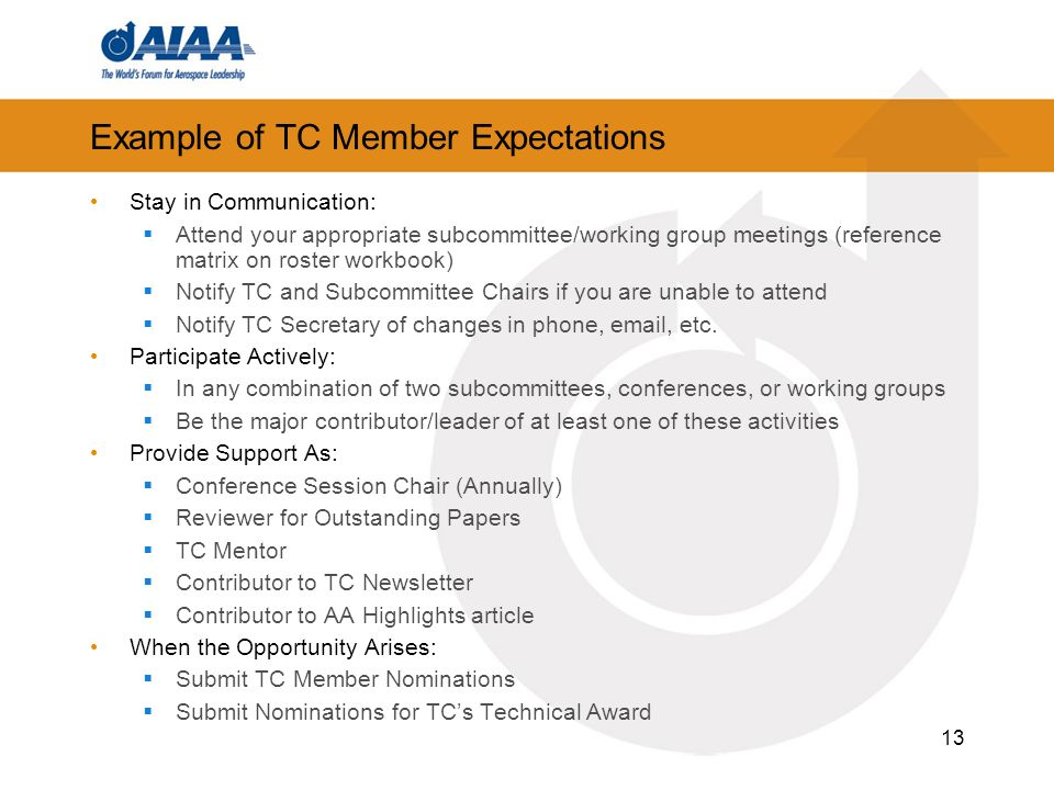 13 Example of TC Member Expectations Stay in Communication: Attend your appropriate subcommittee/working group meetings (reference matrix on roster workbook) Notify TC and Subcommittee Chairs if you are unable to attend Notify TC Secretary of changes in phone, email, etc.