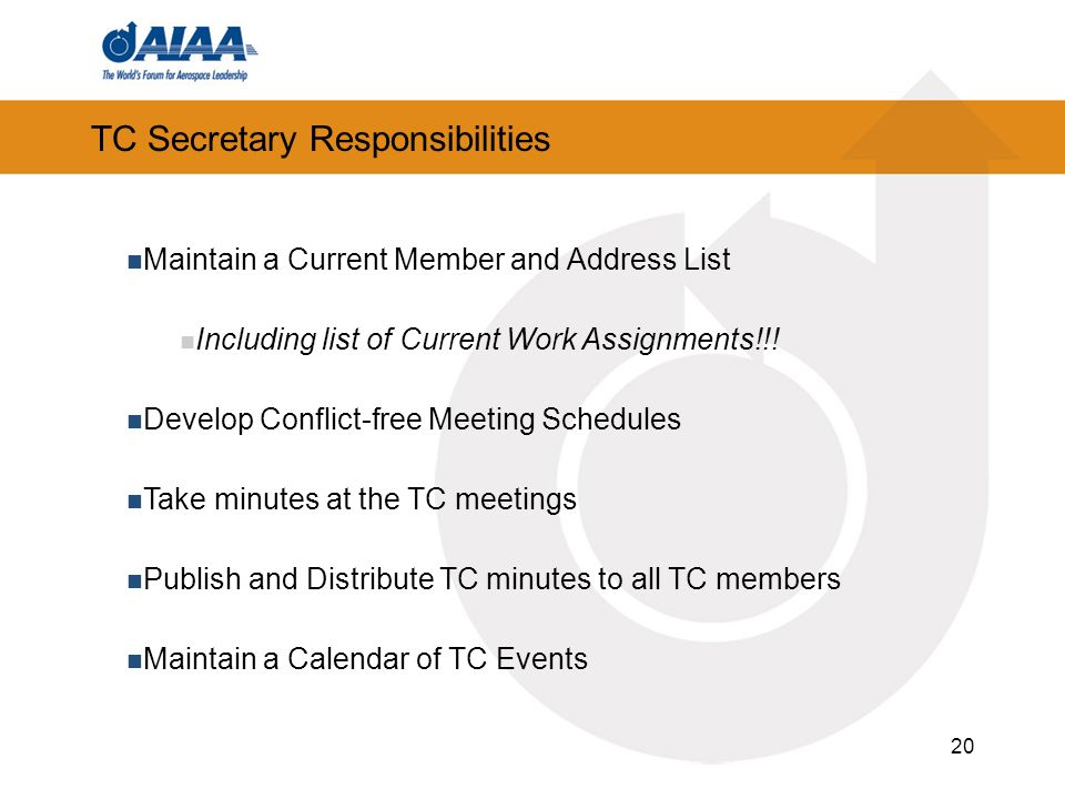 20 TC Secretary Responsibilities Maintain a Current Member and Address List Including list of Current Work Assignments!!! Develop Conflict-free Meetin
