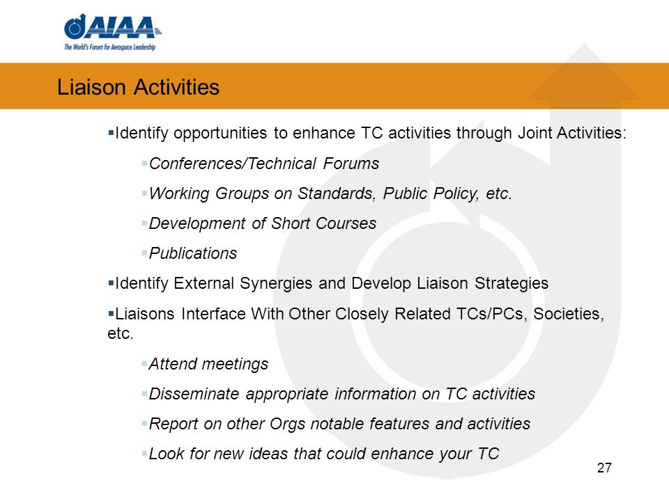 27 Liaison Activities Identify opportunities to enhance TC activities through Joint Activities: Conferences/Technical Forums Working Groups on Standards, Public Policy, etc.