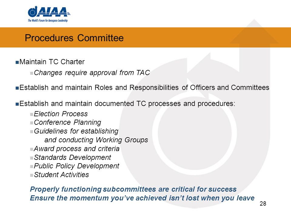 28 Procedures Committee Maintain TC Charter Changes require approval from TAC Establish and maintain Roles and Responsibilities of Officers and Commit