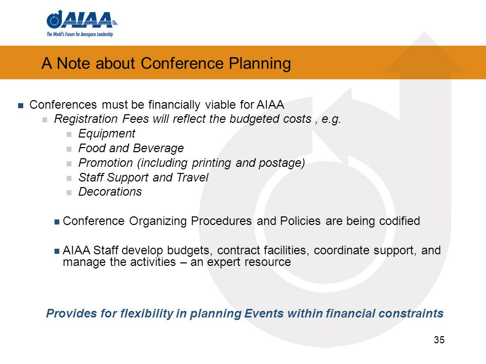 35 A Note about Conference Planning Conferences must be financially viable for AIAA Registration Fees will reflect the budgeted costs, e.g.