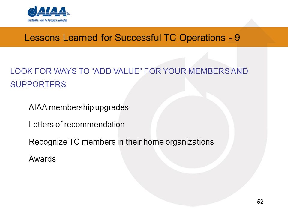 52 Lessons Learned for Successful TC Operations - 9 LOOK FOR WAYS TO ADD VALUE FOR YOUR MEMBERS AND SUPPORTERS AIAA membership upgrades Letters of rec