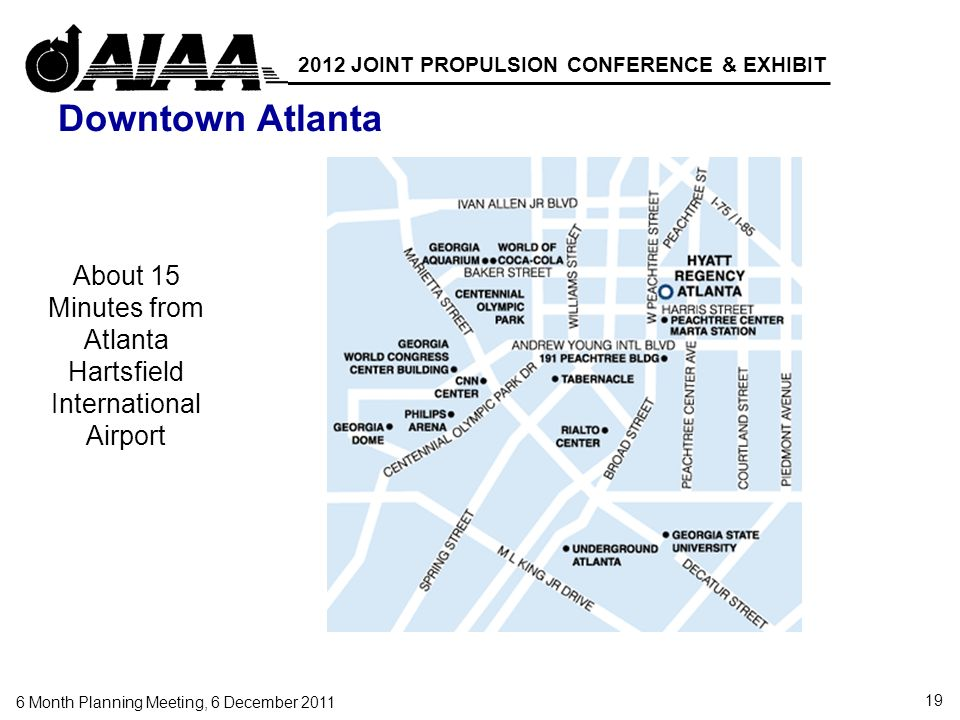 19 6 Month Planning Meeting, 6 December 2011 2012 JOINT PROPULSION CONFERENCE & EXHIBIT Downtown Atlanta About 15 Minutes from Atlanta Hartsfield International Airport