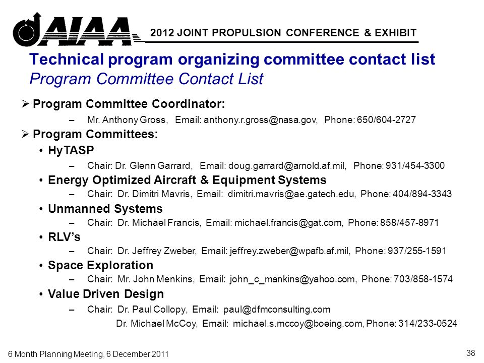 38 6 Month Planning Meeting, 6 December 2011 2012 JOINT PROPULSION CONFERENCE & EXHIBIT Technical program organizing committee contact list Program Committee Contact List Program Committee Coordinator: –Mr.