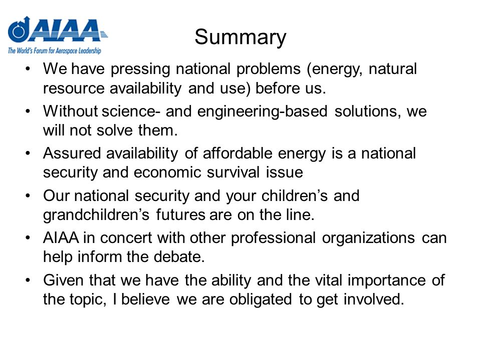 Summary We have pressing national problems (energy, natural resource availability and use) before us.