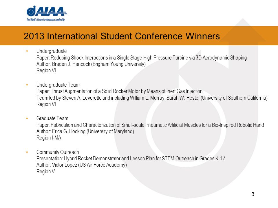 2013 International Student Conference Winners Undergraduate Paper: Reducing Shock Interactions in a Single Stage High Pressure Turbine via 3D Aerodynamic Shaping Author: Braden J.