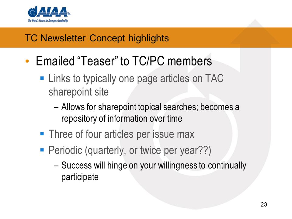 TC Newsletter Concept highlights  ed Teaser to TC/PC members Links to typically one page articles on TAC sharepoint site –Allows for sharepoint topical searches; becomes a repository of information over time Three of four articles per issue max Periodic (quarterly, or twice per year ) –Success will hinge on your willingness to continually participate 23
