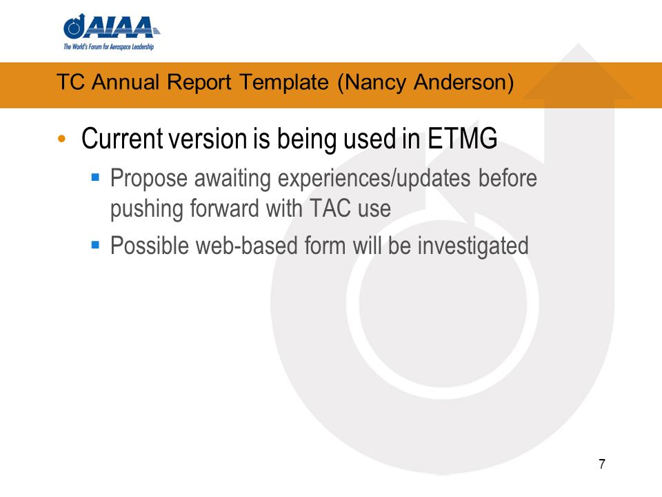 TC Annual Report Template (Nancy Anderson) Current version is being used in ETMG Propose awaiting experiences/updates before pushing forward with TAC use Possible web-based form will be investigated 7