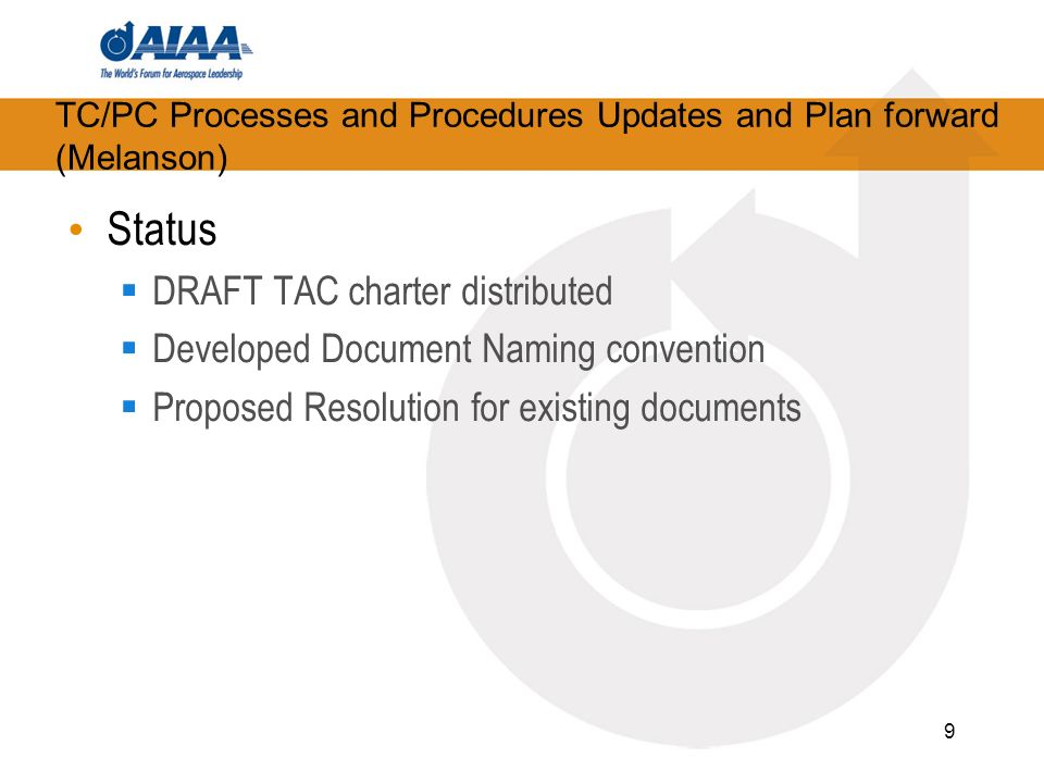 TC/PC Processes and Procedures Updates and Plan forward (Melanson) Status DRAFT TAC charter distributed Developed Document Naming convention Proposed Resolution for existing documents 9