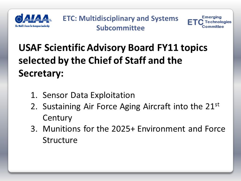 USAF Scientific Advisory Board FY11 topics selected by the Chief of Staff and the Secretary: 1.Sensor Data Exploitation 2.Sustaining Air Force Aging A