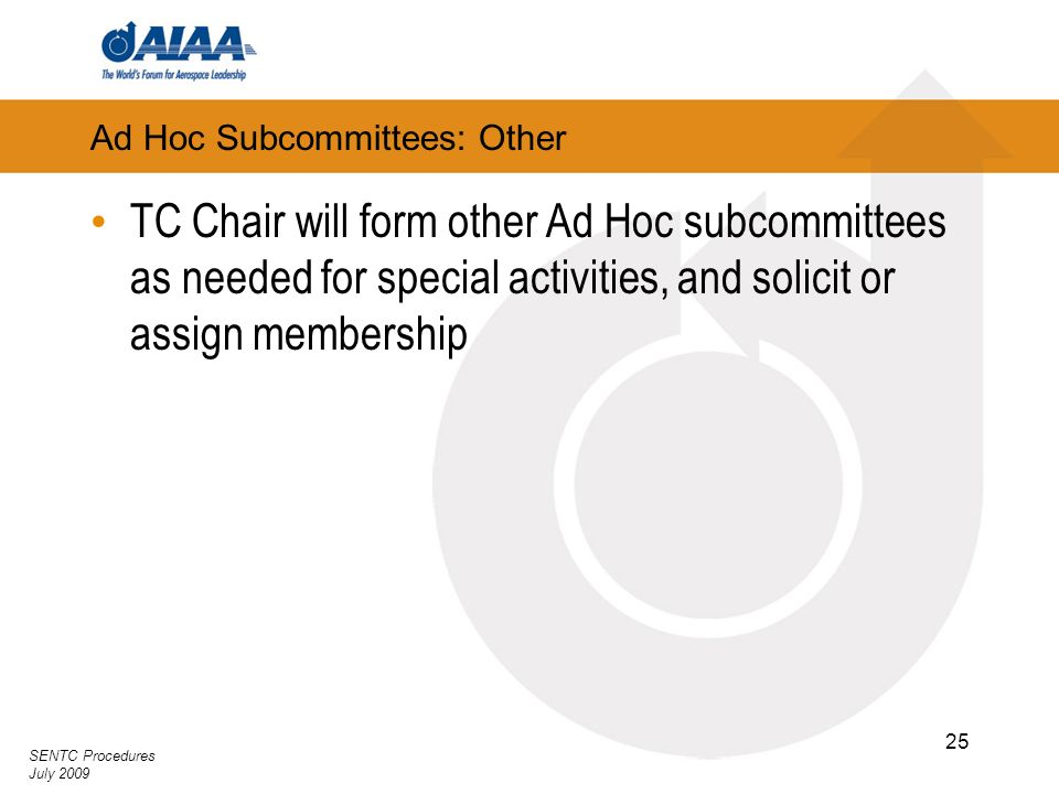 SENTC Procedures July 2009 25 Ad Hoc Subcommittees: Other TC Chair will form other Ad Hoc subcommittees as needed for special activities, and solicit