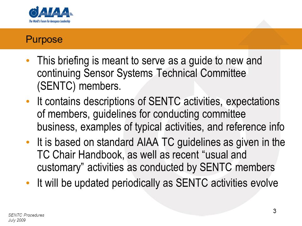 SENTC Procedures July 2009 3 Purpose This briefing is meant to serve as a guide to new and continuing Sensor Systems Technical Committee (SENTC) membe