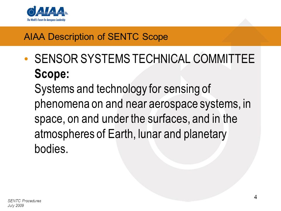 SENTC Procedures July 2009 4 AIAA Description of SENTC Scope SENSOR SYSTEMS TECHNICAL COMMITTEE Scope: Systems and technology for sensing of phenomena
