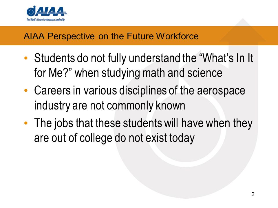 2 AIAA Perspective on the Future Workforce Students do not fully understand the Whats In It for Me.