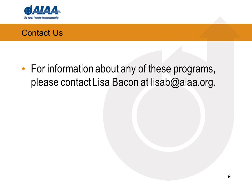 Contact Us For information about any of these programs, please contact Lisa Bacon at lisab@aiaa.org.