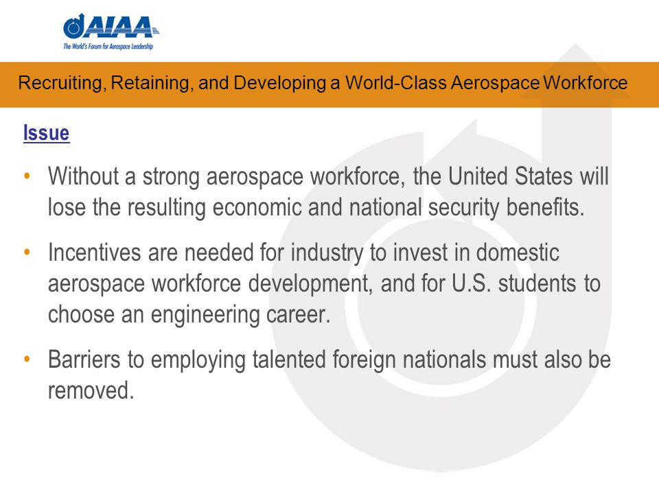Recruiting, Retaining, and Developing a World-Class Aerospace Workforce Issue Without a strong aerospace workforce, the United States will lose the re