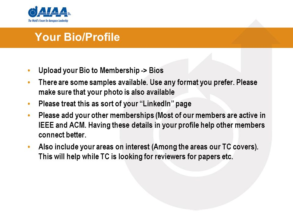 Your Bio/Profile Upload your Bio to Membership -> Bios There are some samples available.
