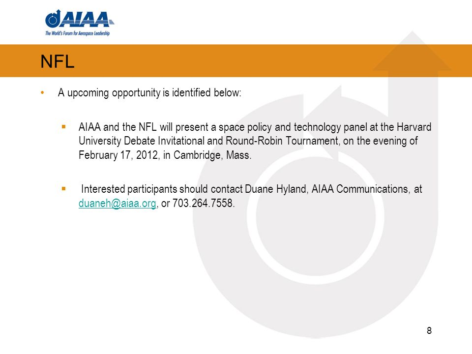 NFL A upcoming opportunity is identified below: AIAA and the NFL will present a space policy and technology panel at the Harvard University Debate Invitational and Round-Robin Tournament, on the evening of February 17, 2012, in Cambridge, Mass.