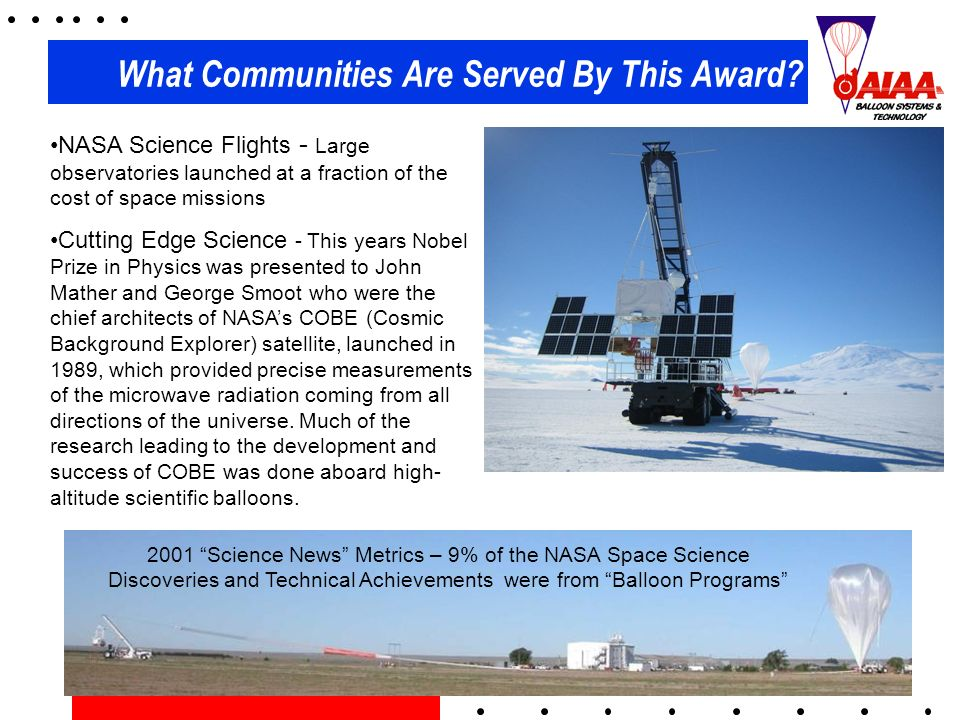 What Communities Are Served By This Award? NASA Science Flights - Large observatories launched at a fraction of the cost of space missions Cutting Edg