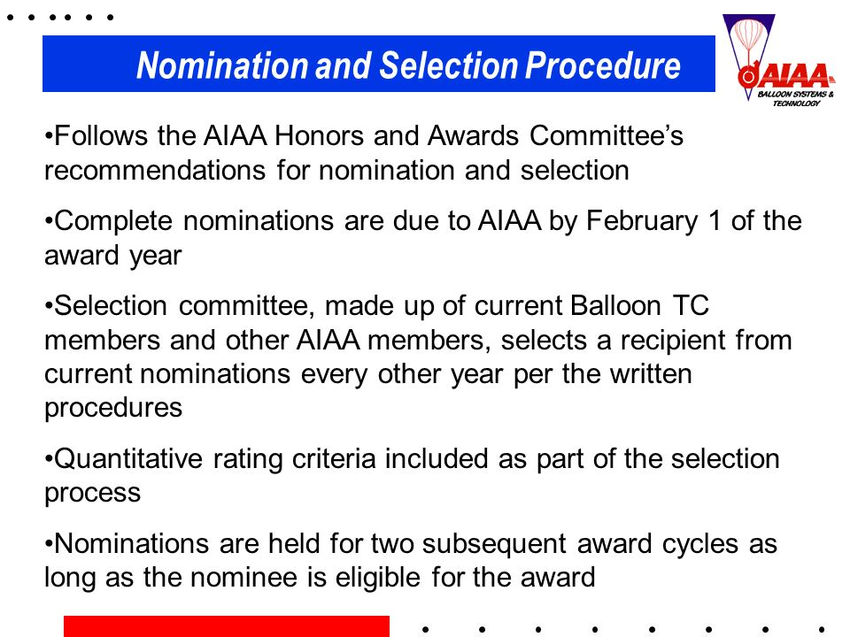 Nomination and Selection Procedure Follows the AIAA Honors and Awards Committees recommendations for nomination and selection Complete nominations are