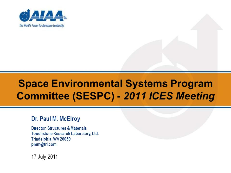 Space Environmental Systems Program Committee (SESPC) - 2011 ICES Meeting 17 July 2011 Dr. Paul M. McElroy Director, Structures & Materials Touchstone