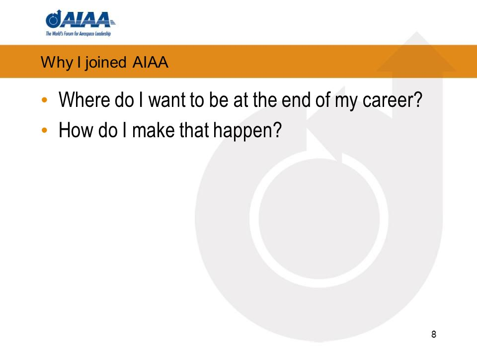 Why I joined AIAA Where do I want to be at the end of my career How do I make that happen 8