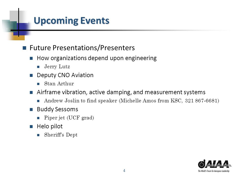4 Upcoming Events Future Presentations/Presenters How organizations depend upon engineering Jerry Lutz Deputy CNO Aviation Stan Arthur Airframe vibrat