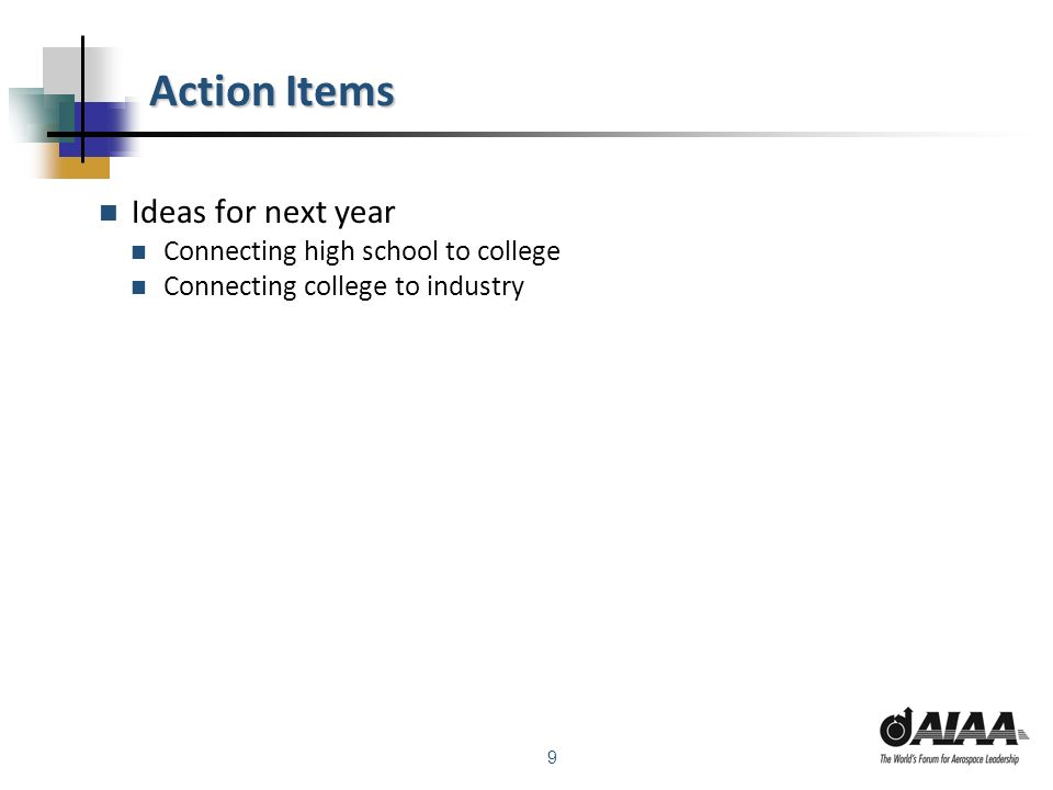 9 Action Items Ideas for next year Connecting high school to college Connecting college to industry