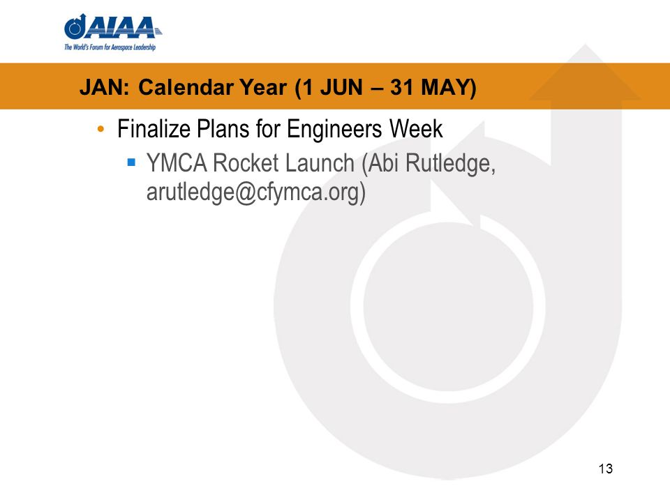 13 JAN: Calendar Year (1 JUN – 31 MAY) Finalize Plans for Engineers Week YMCA Rocket Launch (Abi Rutledge, arutledge@cfymca.org)