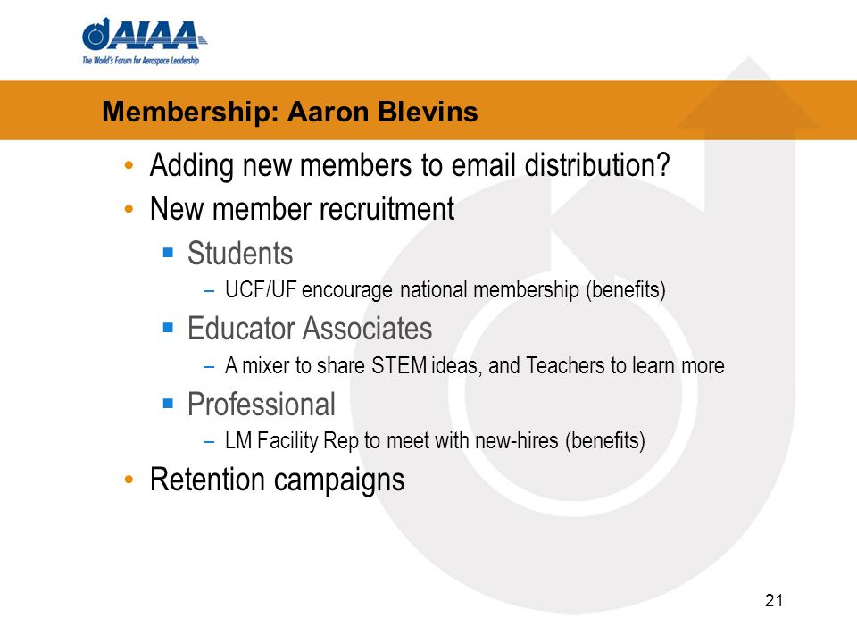 21 Membership: Aaron Blevins Adding new members to email distribution? New member recruitment Students –UCF/UF encourage national membership (benefits